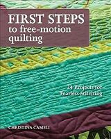 First Steps to Free-Motion Quilting : 24 Projects for Fearless Stitching, Pap...
