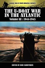 The U-boat War In The Atlantic Volume 3: 1944-1945 by Carruthers, Bob New,,