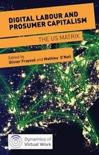 Digital Labour And Prosumer Capitalism: The Us Matrix (dynamics Of Virtual Work)