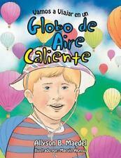 Vamos a Viajar en un Globo de Aire Caliente by Allyson B. Maedel (2015,...