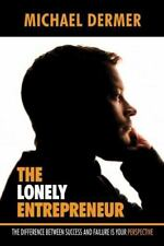 The Lonely Entrepreneur : The Difference Between Success and Failure Is Your...