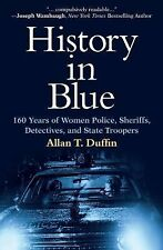 History in Blue : 160 Years of Women Police, Sheriffs, Detectives,(Brand New)