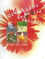 Création au fil des saisons - 100 projets pour la maison - France Loisirs