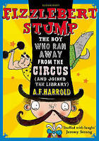 Harrold, A.F., Fizzlebert Stump: The Boy Who Ran Away From the Circus (and joine