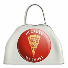 In Crust We Trust Pizza Funny Humor White Metal Cowbell Cow Bell Instrument