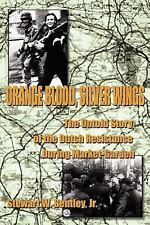Orange Blood, Silver Wings: The Untold Story of the Dutch Resistance During M...