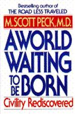 A World Waiting to Be Born : Civility Rediscovered by M. Scott Peck store#2079