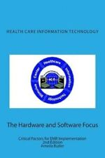 Health Care Information Technology - The Hardware and Software Focus: Critical F