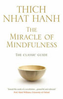 The Miracle Of Mindfulness: The Classic Guide to Meditation by the World's Most