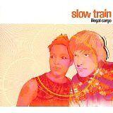 SLOW TRAIN - Illegal cargo - CD Album