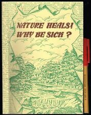 NATURE HEALS! WHY BE SICK? As New 142 page Alternative Health Handbook