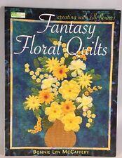 Fantasy Floral Quilts Creating with Silk Flowers by Bonnie Lyn McCaffery 2001