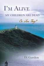 I'm Alive My Children Are Dead-Or Are They? by Diana Gordon (2013, Paperback)