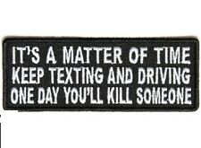 IT'S A MATTER OF TIME KEEP TEXTING AND DRIVING EMBROIDERED BIKER PATCH