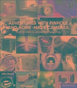 Adventures With Pinhole & Homemade Cameras: Making and Using Low-tech Photo ...