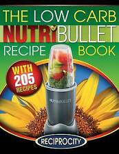 The Low Carb NutriBullet Recipe Book: 200 Health Boosting Low Carb Delicious and