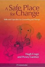 A Safe Place for Change Skills and Capacities for Counselling and Therapy