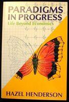 Paradigms in Progress: Life Beyond Economics  Hazel Henderson PBk. 1st LIKE NEW