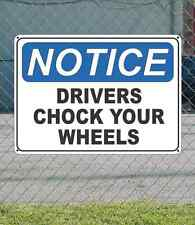 "NOTICE Drivers Chock Your Wheels - OSHA Safety SIGN 10"" x 14"""