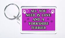 All You Need Is Love and a Yorkshire Terrier,Ideal Gift, Keyring For Dog Lovers