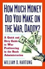 How Much Are You Making on the War, Daddy?: A Quick and Dirty Guide to War Prof