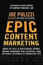 Epic Content Marketing: How to Tell a Different Story, Break Through the Clutter