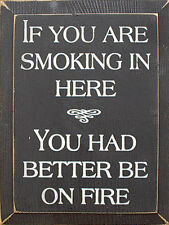 If You Are Smoking In Here You Had Better Be On Fire Wood Sign
