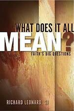 NEW What Does It All Mean? A Guide to Being More Faithful, Hopeful, and Loving
