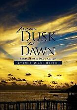 From Dusk to Dawn : Portrait of A Drug Addict by Cynthia Diane Brown (2011,...