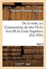Droit Civil Explique. de la Vente, Ou Commentaire du Titre VI du Livre III du...