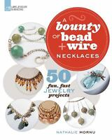 A Bounty of Bead and Wire Necklaces : 50 Fun, Fast Jewelry Projects  (ExLib)