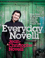 Everyday Novelli: More Than 100 Recipes from the Nation's Favourite French Chef,