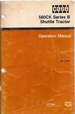 Case 580CK Series B Shuttle Tractor Operator's Manual