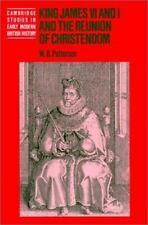 Cambridge Studies in Early Modern British History Ser.: King James VI and I and the Reunion of Christendom by W. B. Patterson (2000, Trade Paperback)