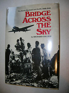 Bridge Across the Sky :The Berlin Blockade and Airlift by Richard Collier 1st Ed