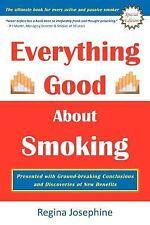 Everything Good about Smoking by Regina Josephine (2012, Paperback)