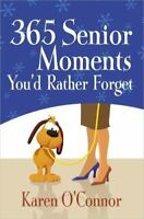 365 Senior Moments You'd Rather Forget by O'Connor, Karen