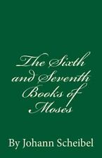 The Sixth and Seventh Books of Moses by Johann Scheibel (2016, Paperback)