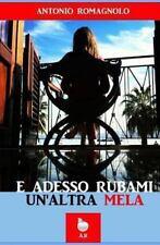 E Adesso Rubami un'altra Mela by Antonio Romagnolo (2013, Paperback)
