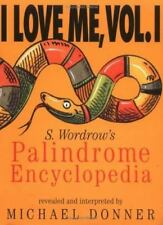 I Love Me, Vol. I: S. Wordrows Palidrome Encyclopedia by Michael Donner