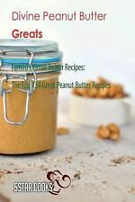 Divine Peanut Butter Greats : Famed Peanut Butter Recipes, the Top 134 Great...