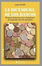 La dictadura de los bancos: El sistema financiero, actor y beneficiario de las g