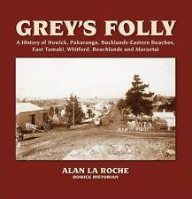 SIGNED Grey's Folly A History of Howick, Pakuranga, Bucklands-Eastern Beaches