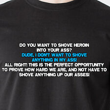 Do you want to shove heroin into your a*s? Dude I don't want Sunny Funny T-Shirt