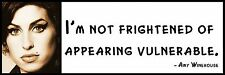 Wall Quote - Amy Winehouse -  I'm not frightened of appearing vulnerable.