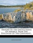 History Of The United States Of America. From The Discovery Of The Continent...