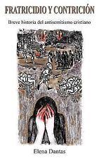 Fratricidio y Contricion : Breve historia del antisemitismo Cristiano by...