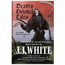 Death's Twisted Tales : A Collection of Award Winning Short Stories by J....