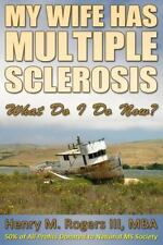 My Wife Has Multiple Sclerosis : What Do I Do Now? by Henry H. Rogers (2015,...