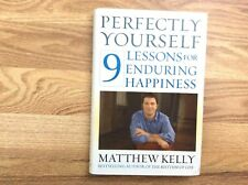 Perfectly Yourself 9 Lessons for Enduring Happiness by Matthew Kelly